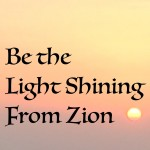 Be the light shining from Zion